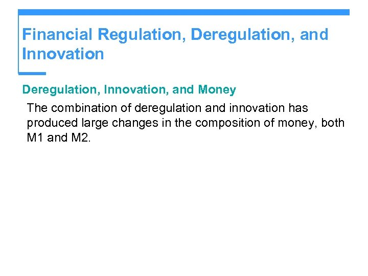 Financial Regulation, Deregulation, and Innovation Deregulation, Innovation, and Money The combination of deregulation and