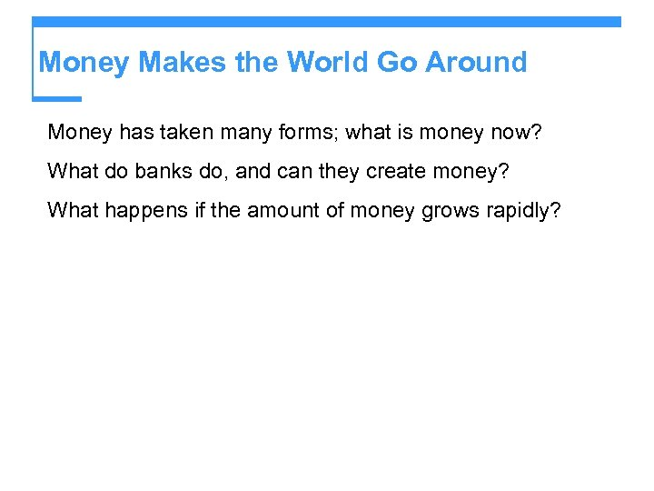 Money Makes the World Go Around Money has taken many forms; what is money