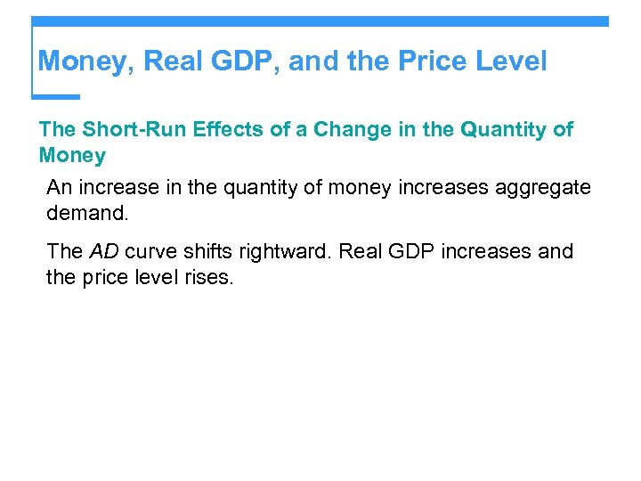 Money, Real GDP, and the Price Level The Short-Run Effects of a Change in