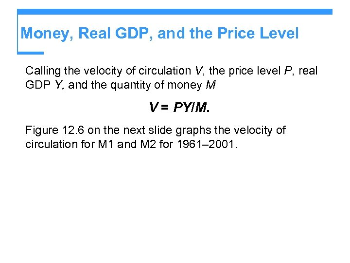 Money, Real GDP, and the Price Level Calling the velocity of circulation V, the