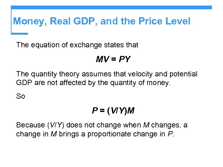 Money, Real GDP, and the Price Level The equation of exchange states that MV