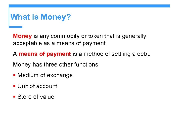 What is Money? Money is any commodity or token that is generally acceptable as