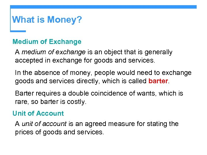 What is Money? Medium of Exchange A medium of exchange is an object that