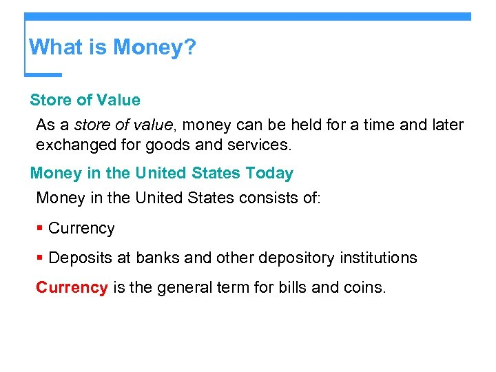 What is Money? Store of Value As a store of value, money can be