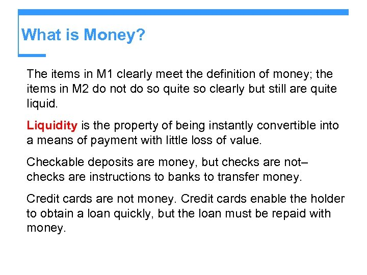 What is Money? The items in M 1 clearly meet the definition of money;