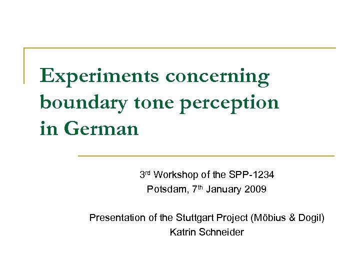 Experiments concerning boundary tone perception in German 3 rd Workshop of the SPP-1234 Potsdam,