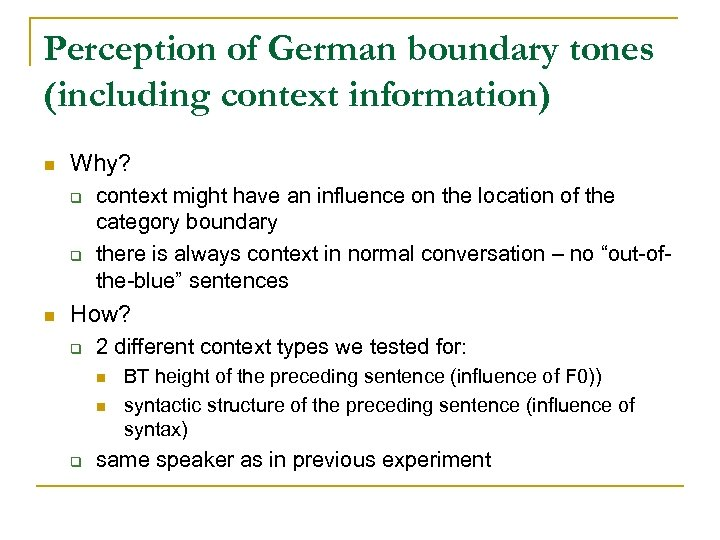 Perception of German boundary tones (including context information) n Why? q q n context
