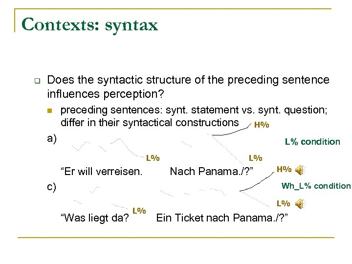 Contexts: syntax q Does the syntactic structure of the preceding sentence influences perception? n