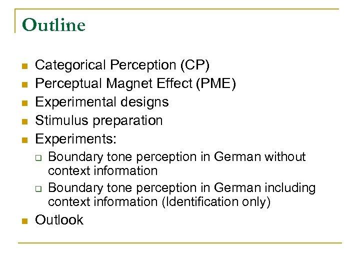Outline n n n Categorical Perception (CP) Perceptual Magnet Effect (PME) Experimental designs Stimulus