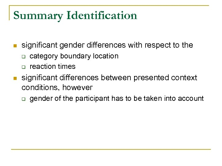 Summary Identification n significant gender differences with respect to the q q n category