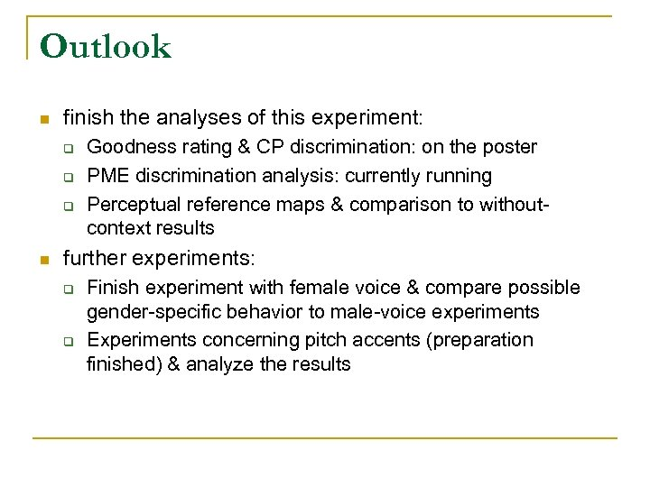 Outlook n finish the analyses of this experiment: q q q n Goodness rating