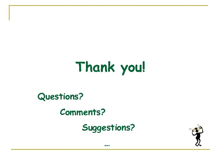 Thank you! Questions? Comments? Suggestions? …