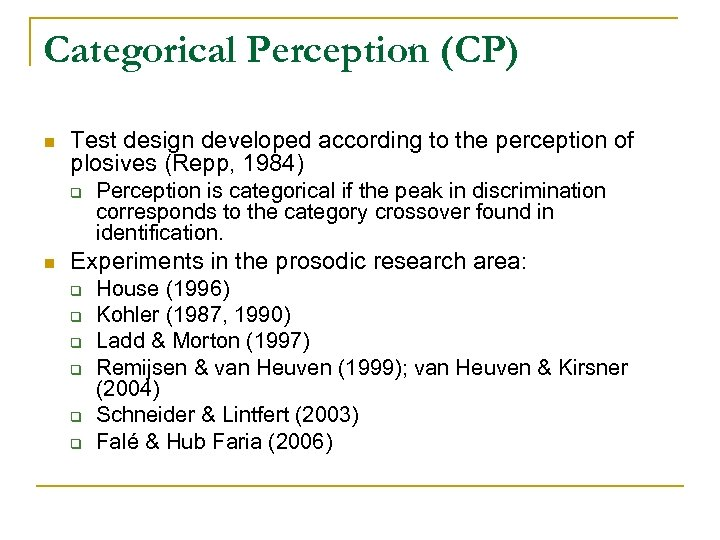 Categorical Perception (CP) n Test design developed according to the perception of plosives (Repp,