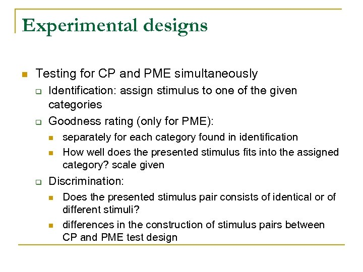 Experimental designs n Testing for CP and PME simultaneously q q Identification: assign stimulus