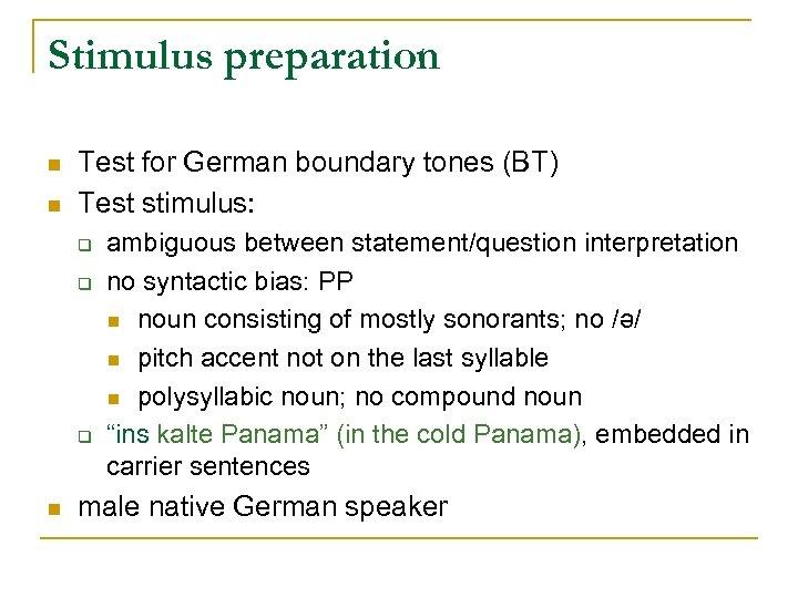 Stimulus preparation n n Test for German boundary tones (BT) Test stimulus: q q
