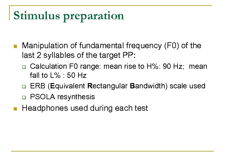 Stimulus preparation n Manipulation of fundamental frequency (F 0) of the last 2 syllables