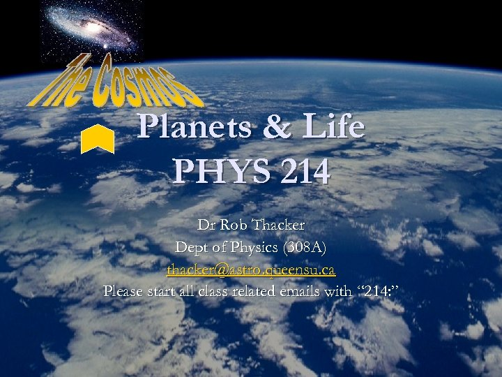 Planets & Life PHYS 214 Dr Rob Thacker Dept of Physics (308 A) thacker@astro.