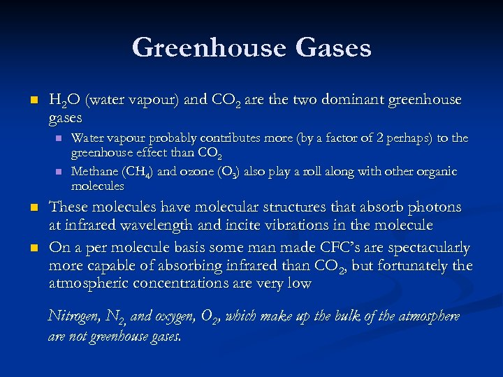 Greenhouse Gases n H 2 O (water vapour) and CO 2 are the two