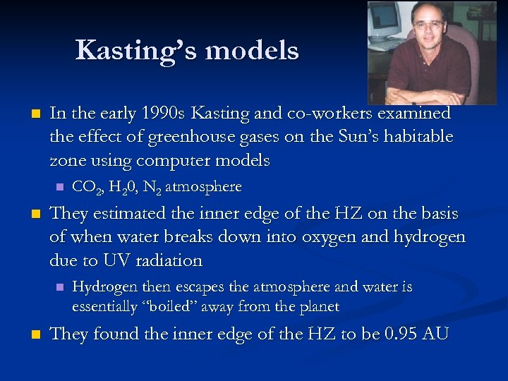 Kasting's models n In the early 1990 s Kasting and co-workers examined the effect