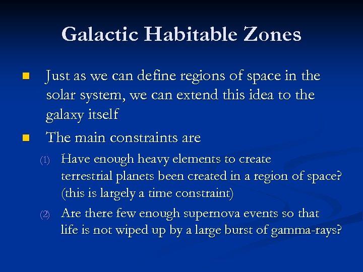 Galactic Habitable Zones n n Just as we can define regions of space in