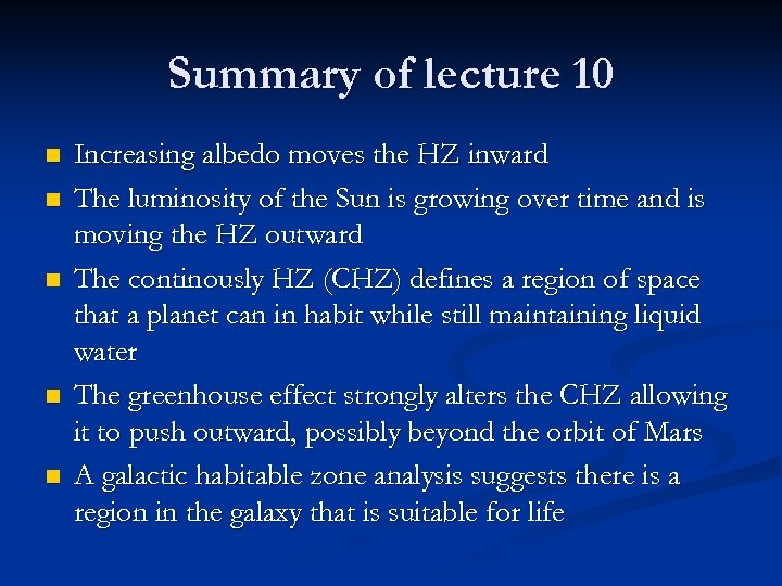 Summary of lecture 10 n n n Increasing albedo moves the HZ inward The