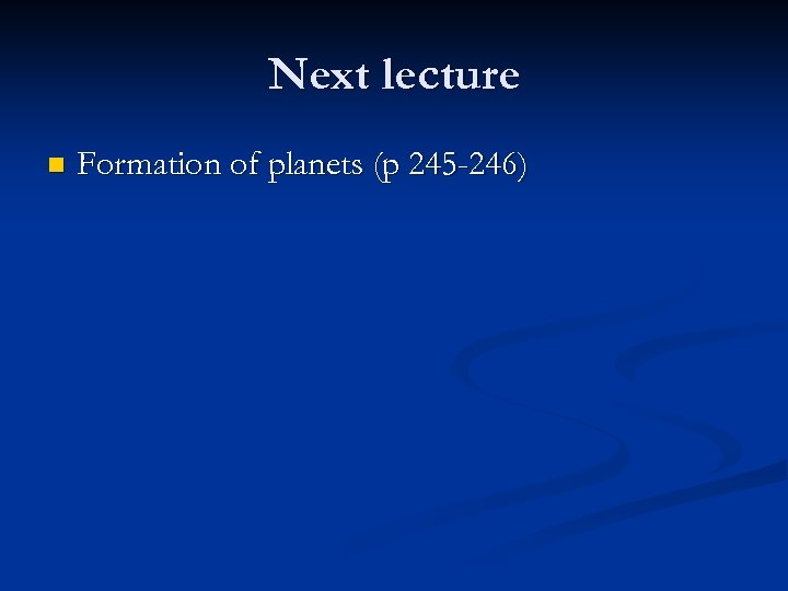 Next lecture n Formation of planets (p 245 -246)