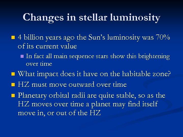 Changes in stellar luminosity n 4 billion years ago the Sun's luminosity was 70%