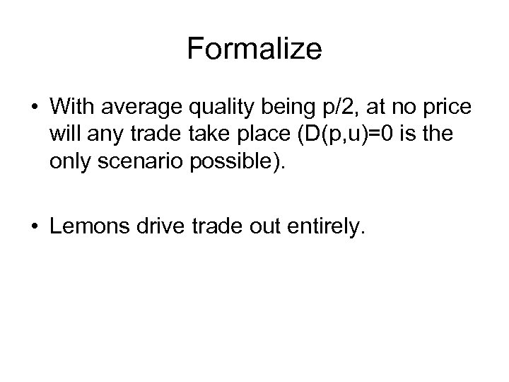 Formalize • With average quality being p/2, at no price will any trade take