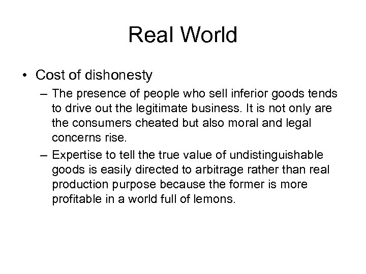 Real World • Cost of dishonesty – The presence of people who sell inferior