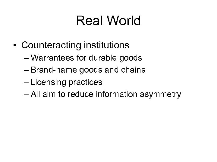 Real World • Counteracting institutions – Warrantees for durable goods – Brand-name goods and