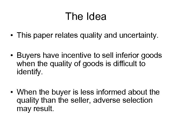 The Idea • This paper relates quality and uncertainty. • Buyers have incentive to