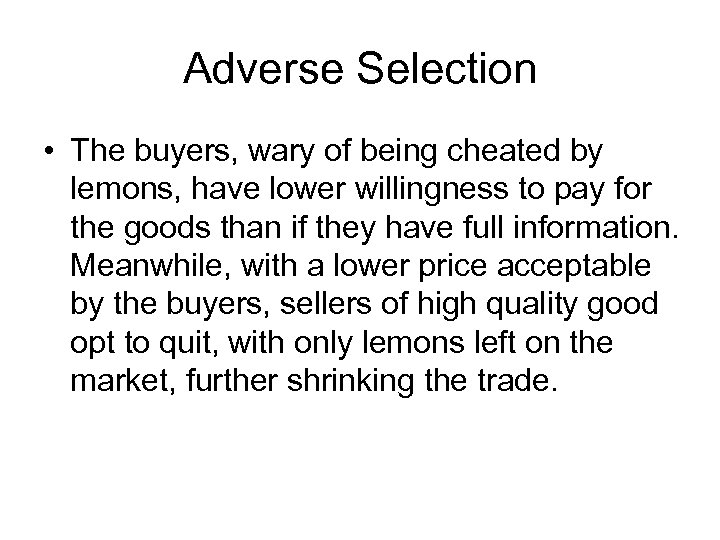 Adverse Selection • The buyers, wary of being cheated by lemons, have lower willingness