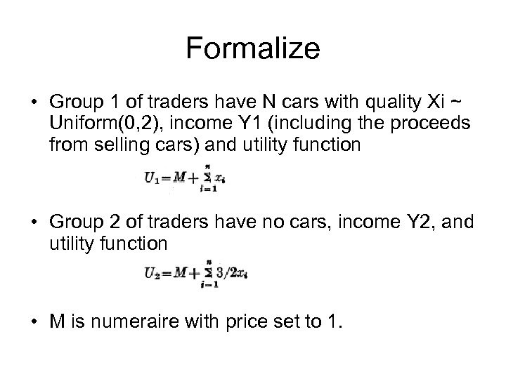 Formalize • Group 1 of traders have N cars with quality Xi ~ Uniform(0,