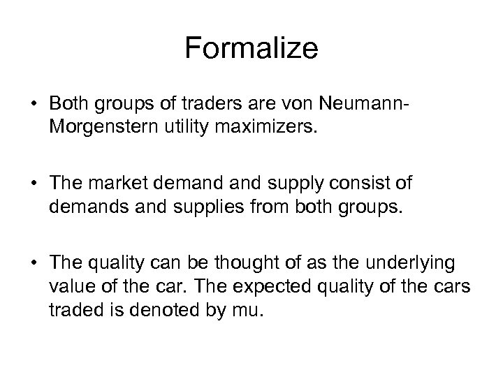 Formalize • Both groups of traders are von Neumann. Morgenstern utility maximizers. • The
