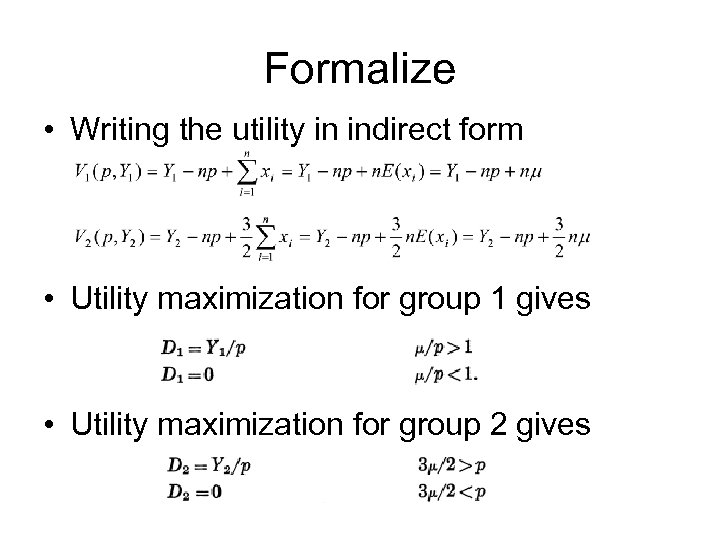 Formalize • Writing the utility in indirect form • Utility maximization for group 1