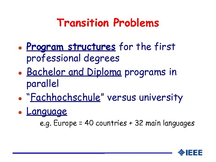 Transition Problems l l Program structures for the first professional degrees Bachelor and Diploma