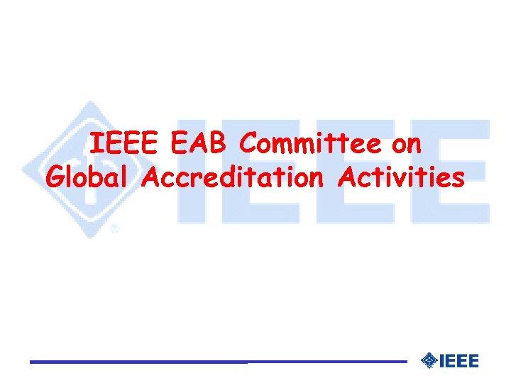 IEEE EAB Committee on Global Accreditation Activities