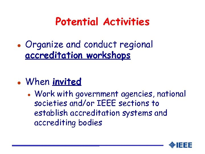 Potential Activities l l Organize and conduct regional accreditation workshops When invited l Work