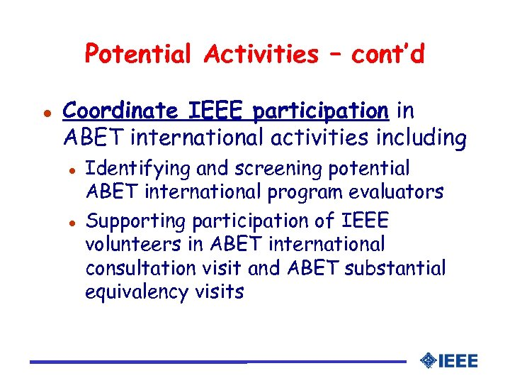 Potential Activities – cont'd l Coordinate IEEE participation in ABET international activities including l