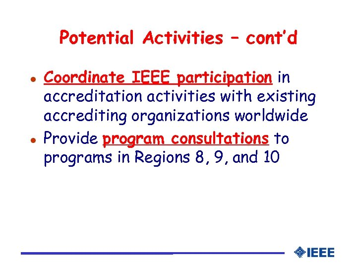 Potential Activities – cont'd l l Coordinate IEEE participation in accreditation activities with existing