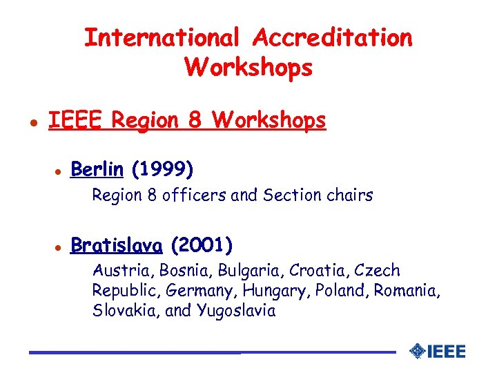 International Accreditation Workshops l IEEE Region 8 Workshops l Berlin (1999) Region 8 officers