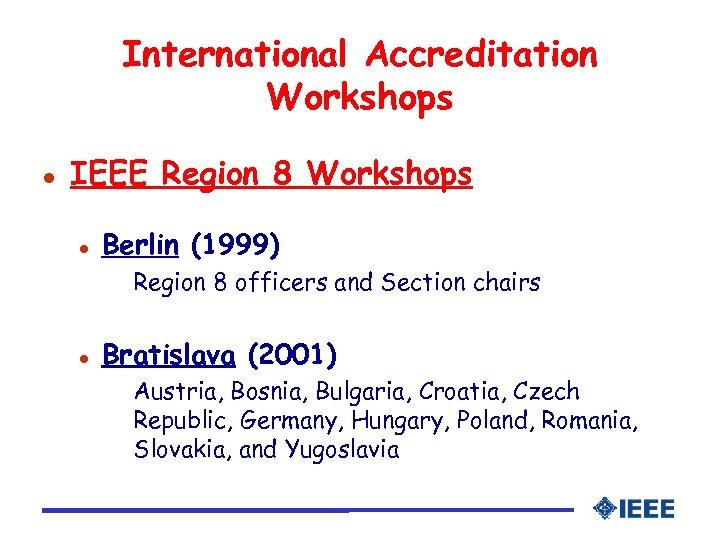International Accreditation Workshops l IEEE Region 8 Workshops l Berlin (1999) Region 8 officers