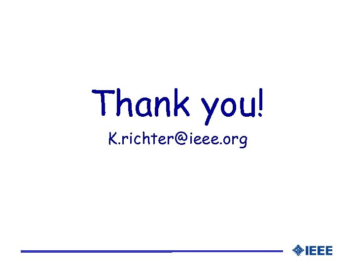 Thank you! K. richter@ieee. org