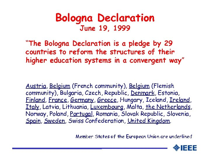 "Bologna Declaration June 19, 1999 ""The Bologna Declaration is a pledge by 29 countries"