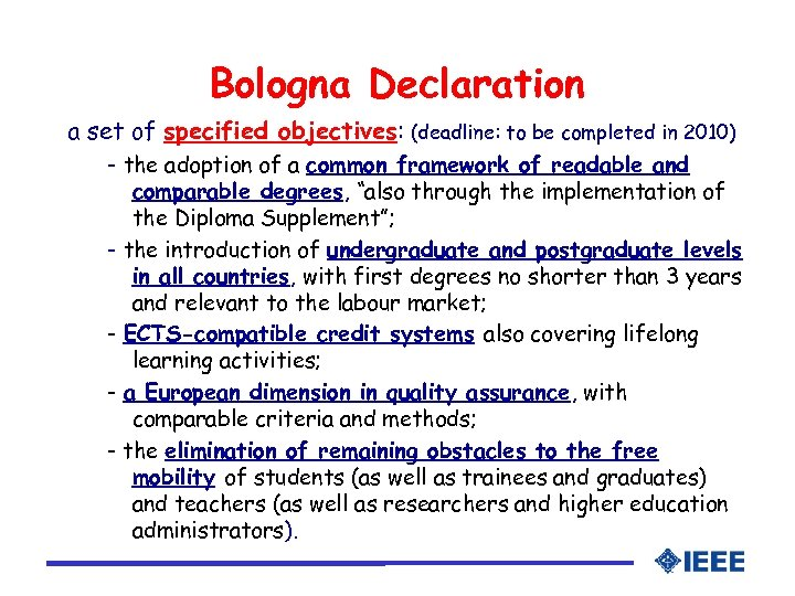 Bologna Declaration a set of specified objectives: (deadline: to be completed in 2010) -