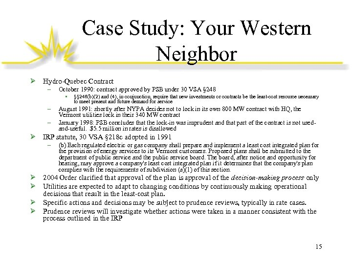 Case Study: Your Western Neighbor Ø Hydro-Quebec Contract – October 1990: contract approved by