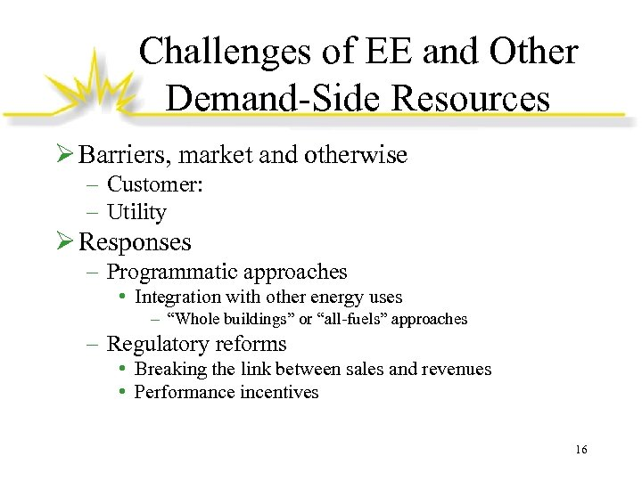 Challenges of EE and Other Demand-Side Resources Ø Barriers, market and otherwise – Customer: