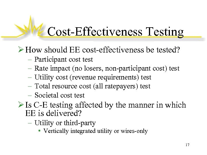 Cost-Effectiveness Testing Ø How should EE cost-effectiveness be tested? – – – Participant cost