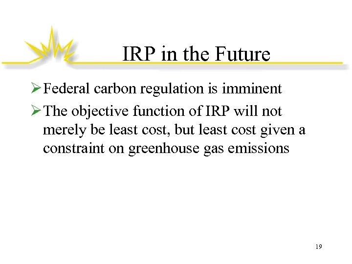 IRP in the Future Ø Federal carbon regulation is imminent Ø The objective function