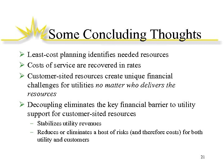 Some Concluding Thoughts Ø Least-cost planning identifies needed resources Ø Costs of service are